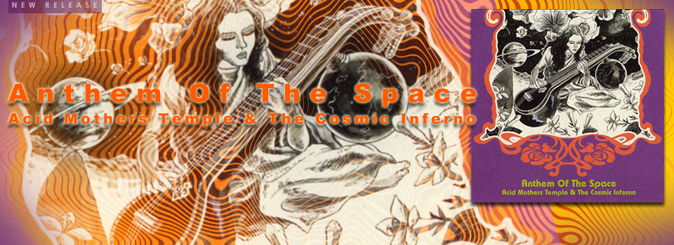 Anthem Of The Space / Acid Mothers Temple & The Cosmic Inferno