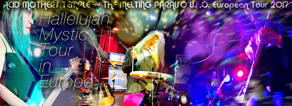 ACID MOTHERS TEMPLE & THE MELTING PARAISO U.F.O. European Tour 2017