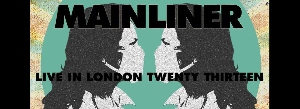 Live in London Twenty Thirteen  / Mainliner