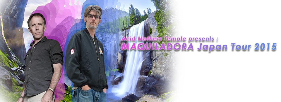 Acid Mothers Temple presents : MAQUILADORA Japan Tour 2015