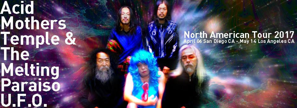 Acid Mothers Temple & The Melting Paraiso U.F.O. North American Tour 2017