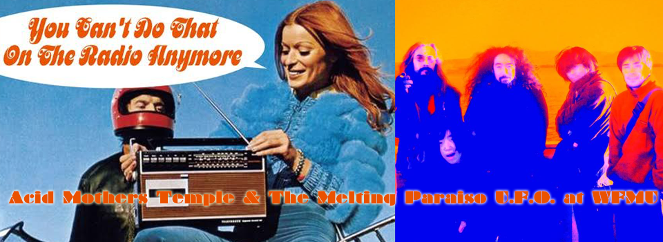 We Can't Do That On The Radio Anymore : Acid Mothers Temple & The Melting Paraiso U.F.O. at WFMU 2002